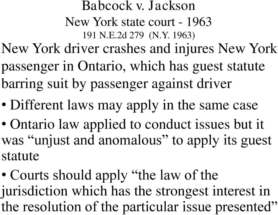 1963) New York driver crashes and injures New York passenger in Ontario, which has guest statute barring suit by