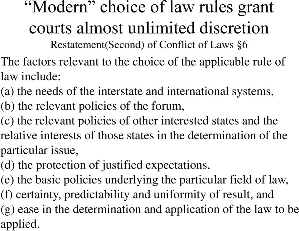 states and the relative interests of those states in the determination of the particular issue, (d) the protection of justified expectations, (e) the basic policies