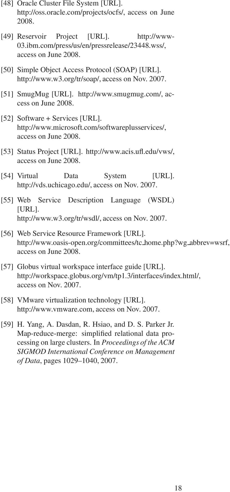 [52] Software + Services [URL]. http://www.microsoft.com/softwareplusservices/, access on June 2008. [53] Status Project [URL]. http://www.acis.ufl.edu/vws/, access on June 2008.