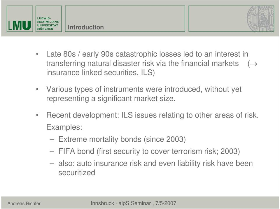 significant market size. Recent development: ILS issues relating to other areas of risk.