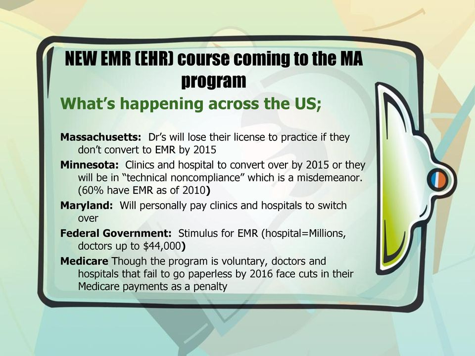 (60% have EMR as of 2010) Maryland: Will personally pay clinics and hospitals to switch over Federal Government: Stimulus for EMR (hospital=millions,
