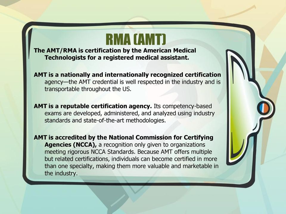 AMT is a reputable certification agency. Its competency-based exams are developed, administered, and analyzed using industry standards and state-of-the-art methodologies.