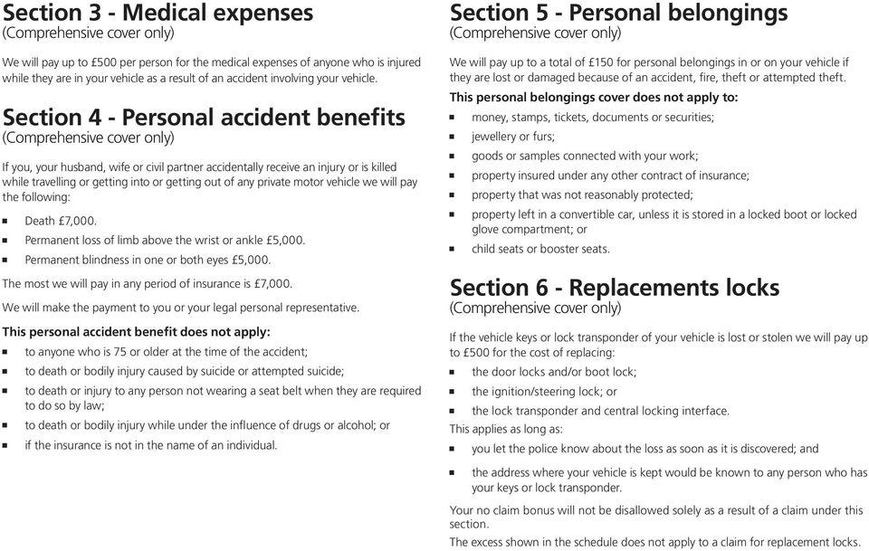 Section 4 - Personal accident benefits (Comprehensive cover only) If you, your husband, wife or civil partner accidentally receive an injury or is killed while travelling or getting into or getting