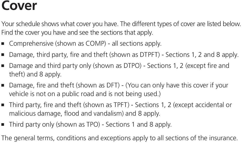 Damage and third party only (shown as DTPO) - Sections 1, 2 (except fire and theft) and 8 apply.
