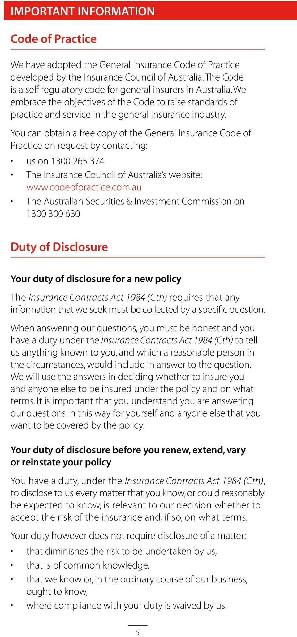 You can obtain a free copy of the General Insurance Code of Practice on request by contacting: us on 1300 265 374 The Insurance Council of Australia s website: www.codeofpractice.com.