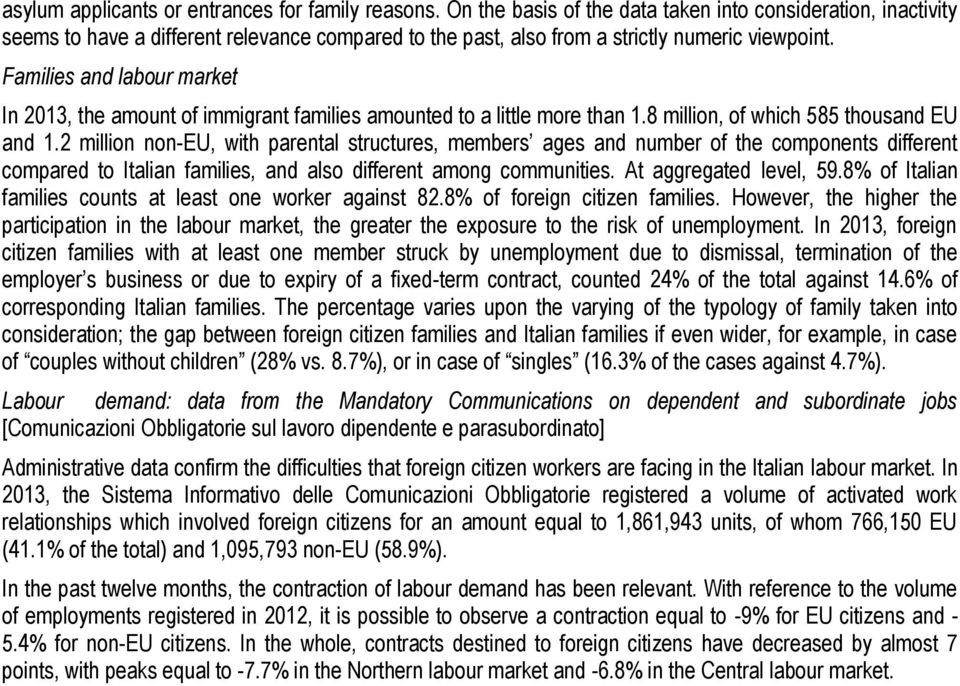 Families and labour market In 2013, the amount of immigrant families amounted to a little more than 1.8 million, of which 585 thousand EU and 1.