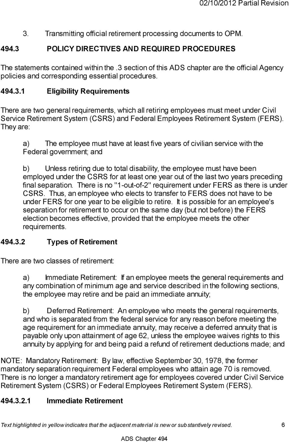 They are: a) The employee must have at least five years of civilian service with the Federal government; and b) Unless retiring due to total disability, the employee must have been employed under the