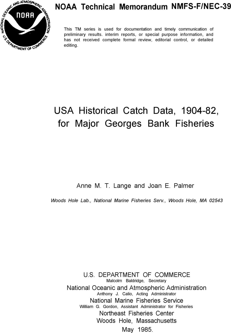 USA Historical Catch Data, 1904-82, for Major Georges Bank Fisheries Anne M. T. Lange and Joan E. Palmer Woods Hole Lab., National Marine Fisheries Serv., Woods Hole, MA 02543 U.S. DEPARTMENT OF COMMERCE Malcolm Baldridge, Secretary National Oceanic and Atmospheric Administration Anthony J.