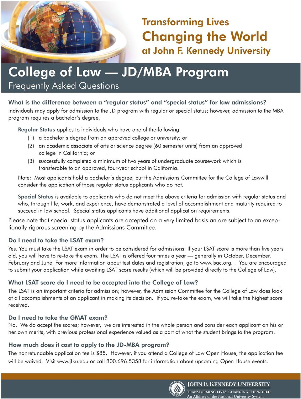 Individuals may apply for admission to the JD program with regular or special status; however, admission to the MBA program requires a bachelor s degree.