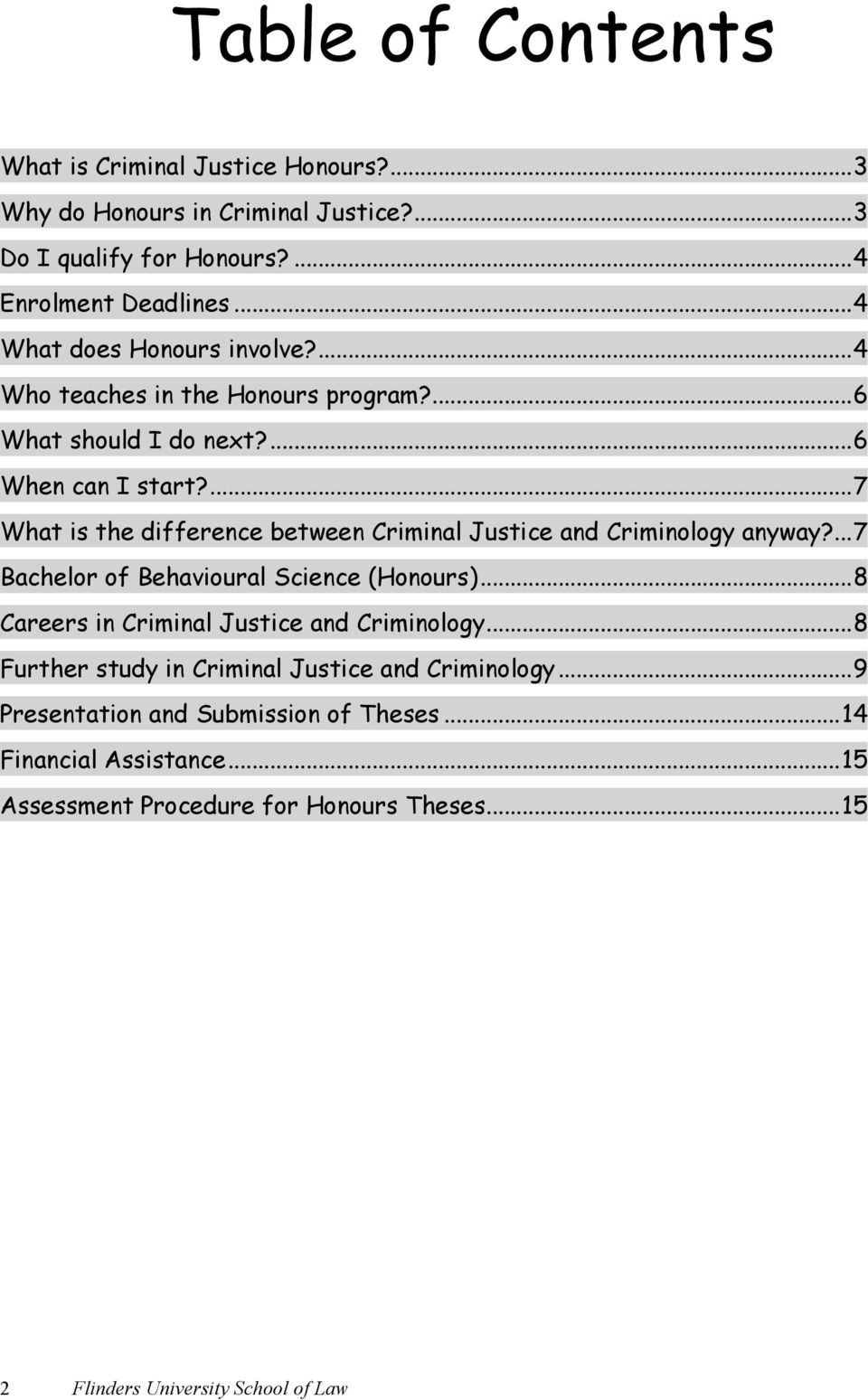 ... 7 What is the difference between Criminal Justice and Criminology anyway?... 7 Bachelor of Behavioural Science (Honours).