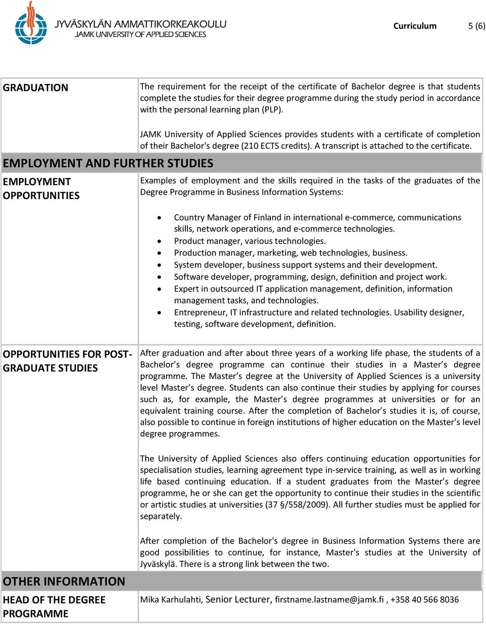 EMPLOYMENT AND FURTHER STUDIES EMPLOYMENT OPPORTUNITIES JAMK University of Applied Sciences provides students with a certificate of completion of their Bachelor's degree (210 ECTS credits).