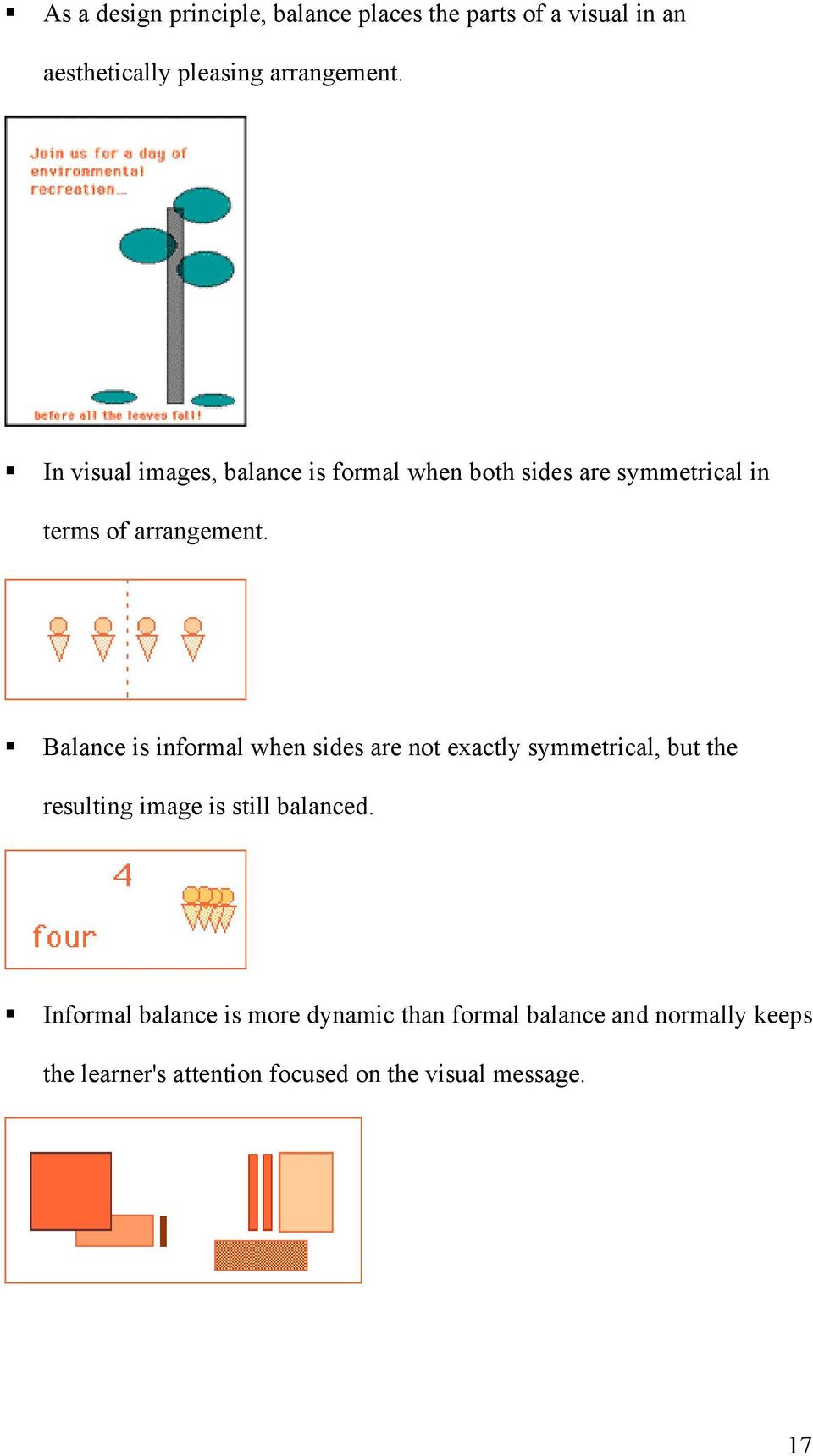 Balance is informal when sides are not exactly symmetrical, but the resulting image is still balanced.