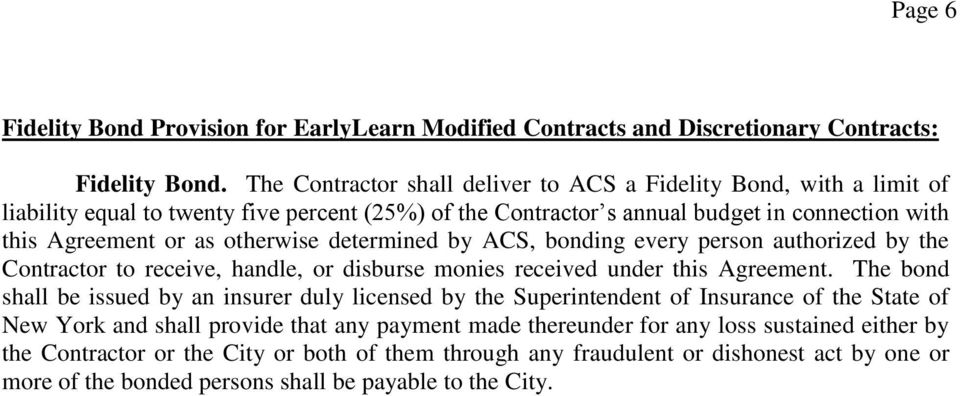 determined by ACS, bonding every person authorized by the Contractor to receive, handle, or disburse monies received under this Agreement.