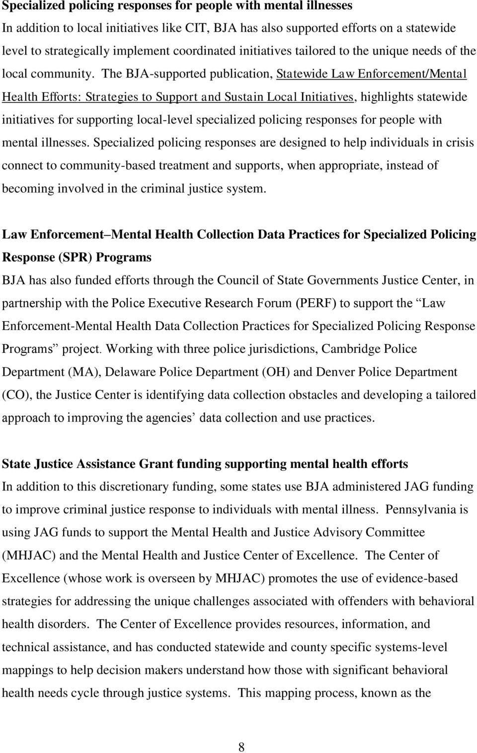 The BJA-supported publication, Statewide Law Enforcement/Mental Health Efforts: Strategies to Support and Sustain Local Initiatives, highlights statewide initiatives for supporting local-level