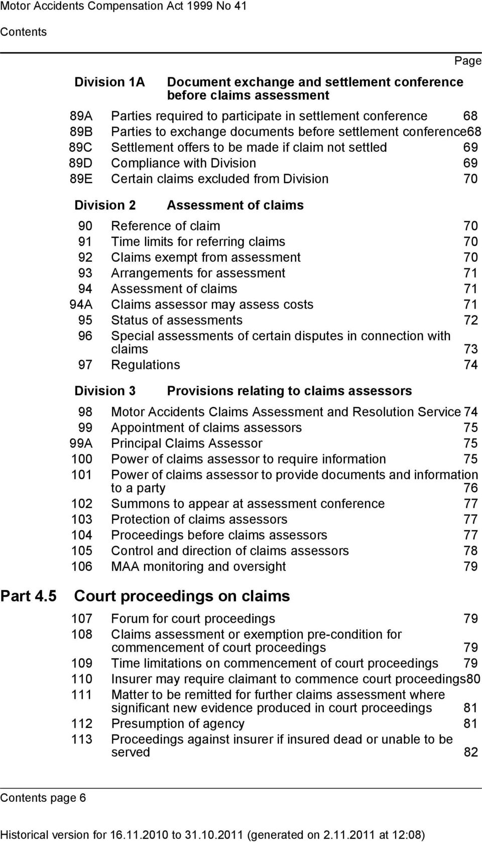 70 Division 2 Assessment of claims 90 Reference of claim 70 91 Time limits for referring claims 70 92 Claims exempt from assessment 70 93 Arrangements for assessment 71 94 Assessment of claims 71 94A