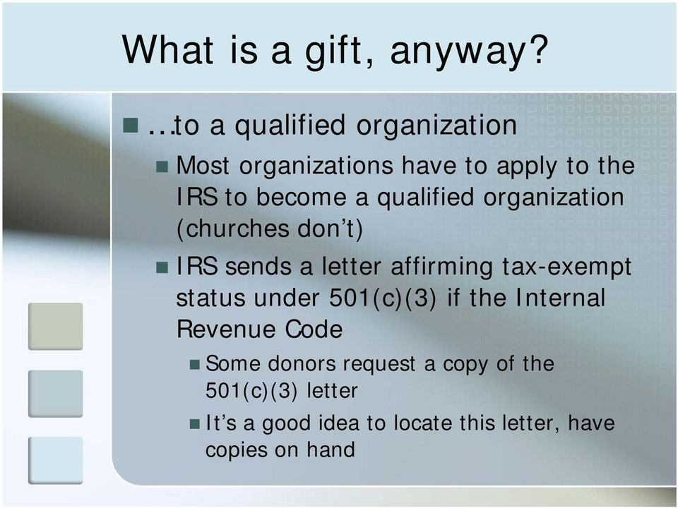 qualified organization (churches don t) IRS sends a letter affirming tax-exempt status