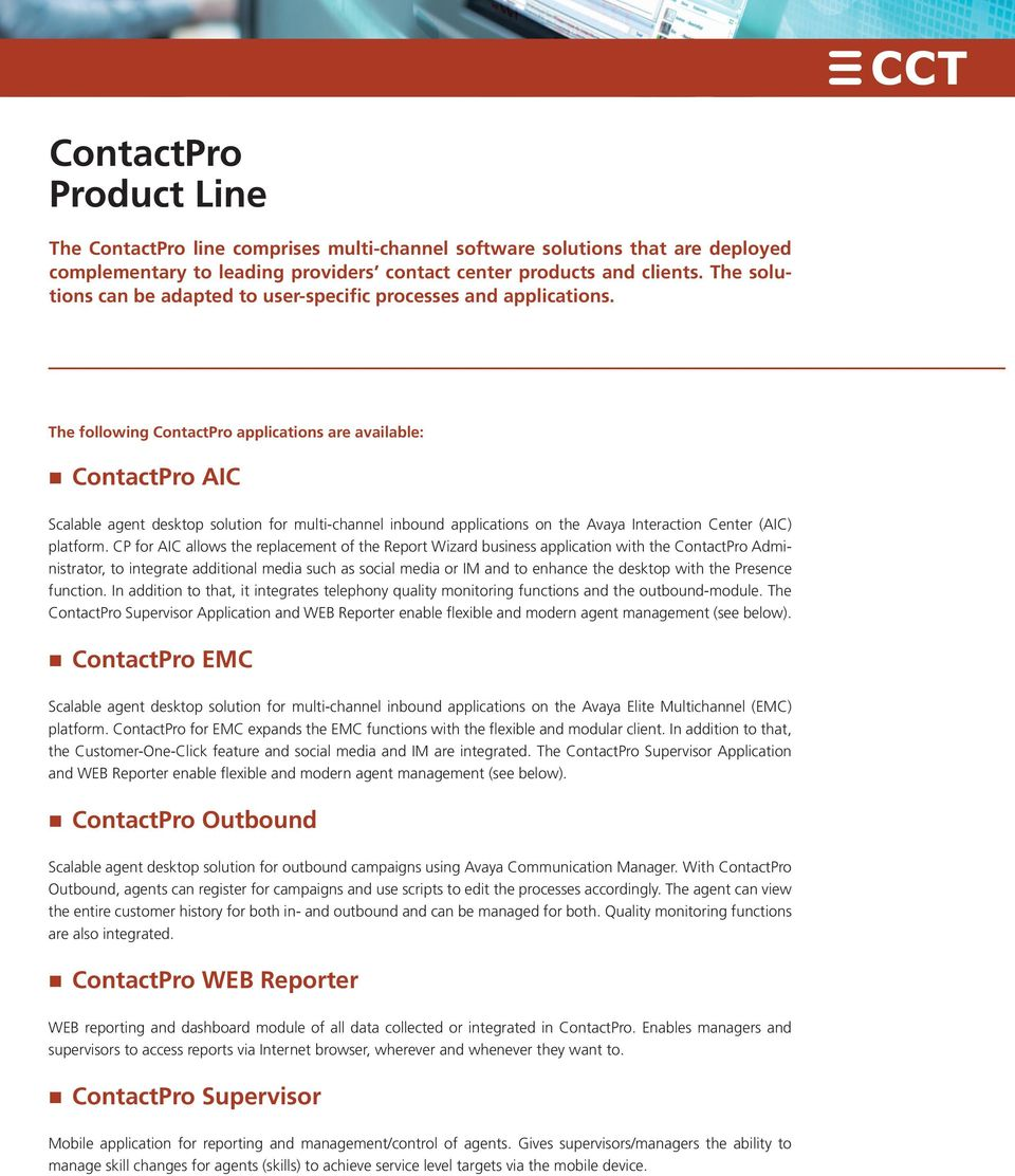 The followig CotactPro applicatios are available: CotactPro AIC Scalable aget desktop solutio for multi-chael iboud applicatios o the Avaya Iteractio Ceter (AIC) platform.