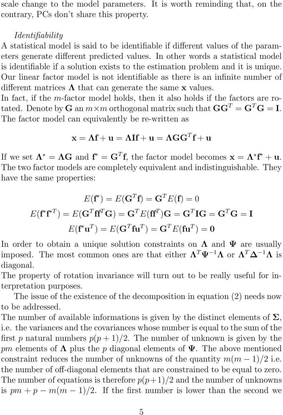 In other words a statistical model is identifiable if a solution exists to the estimation problem and it is unique.