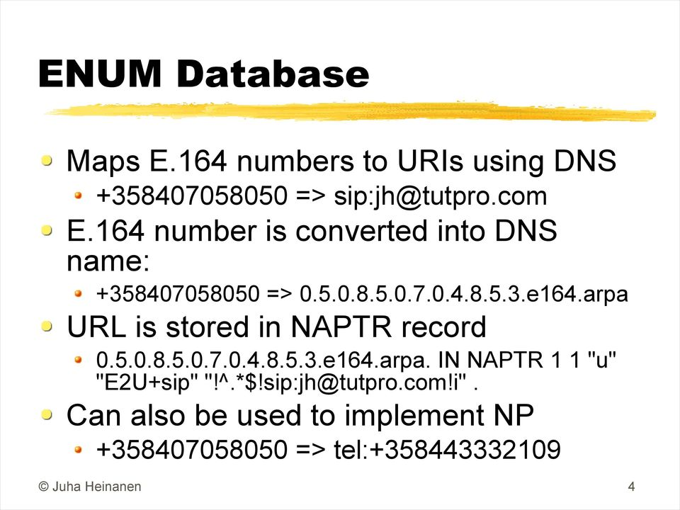 "arpa URL is stored in NAPTR record 0.5.0.8.5.0.7.0.4.8.5.3.e164.arpa. IN NAPTR 1 1 ""u"" ""E2U+sip"" ""!"