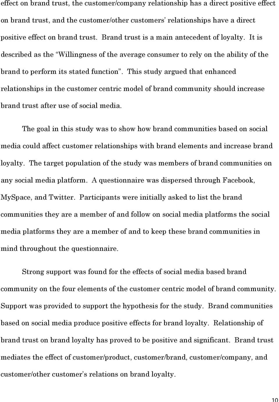 This study argued that enhanced relationships in the customer centric model of brand community should increase brand trust after use of social media.