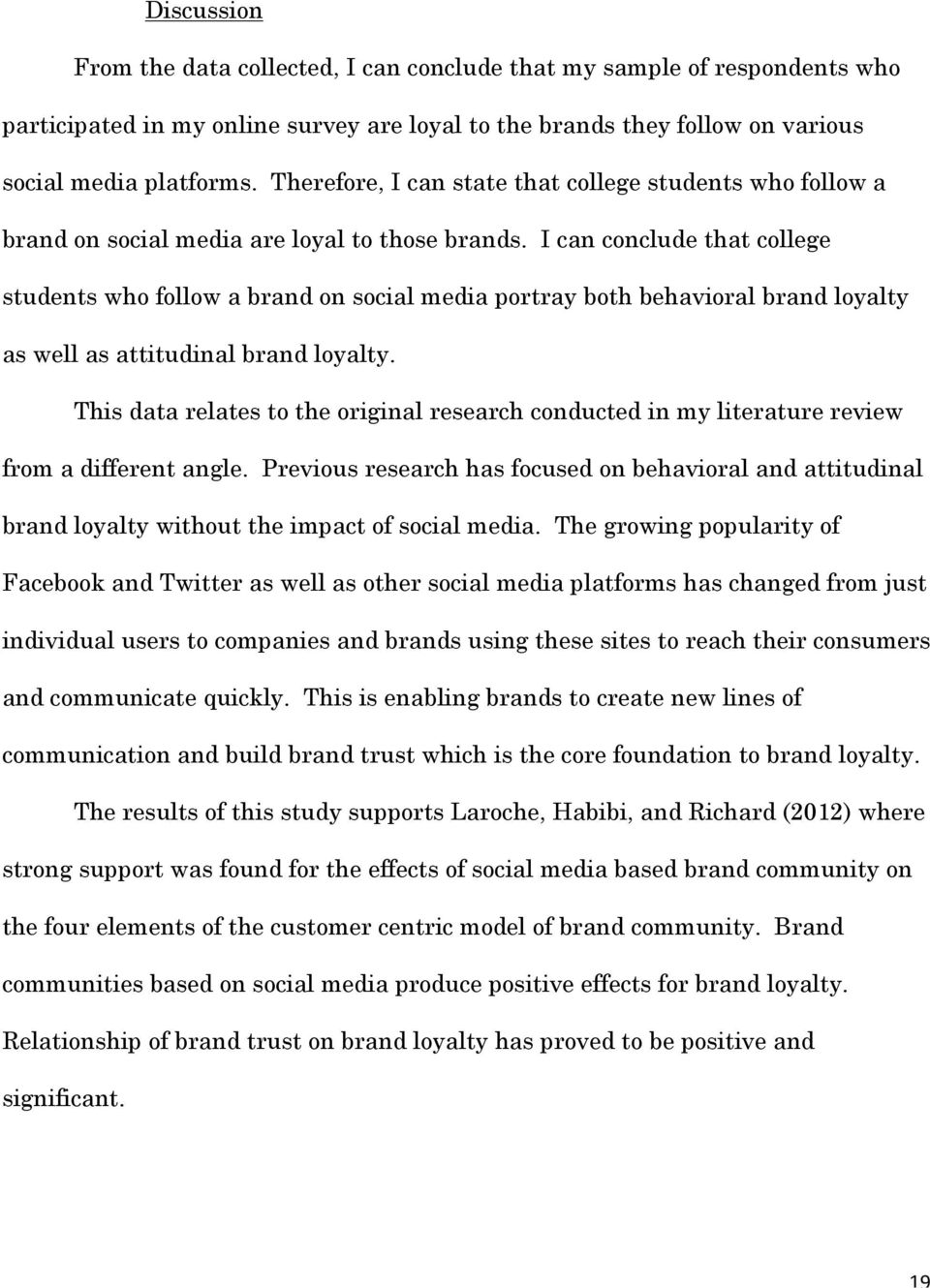 I can conclude that college students who follow a brand on social media portray both behavioral brand loyalty as well as attitudinal brand loyalty.