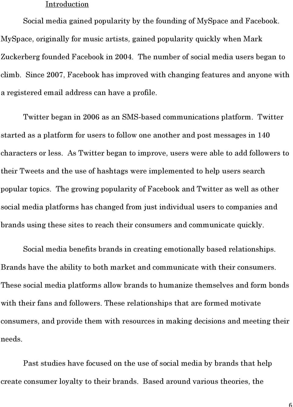 Twitter began in 2006 as an SMS-based communications platform. Twitter started as a platform for users to follow one another and post messages in 140 characters or less.