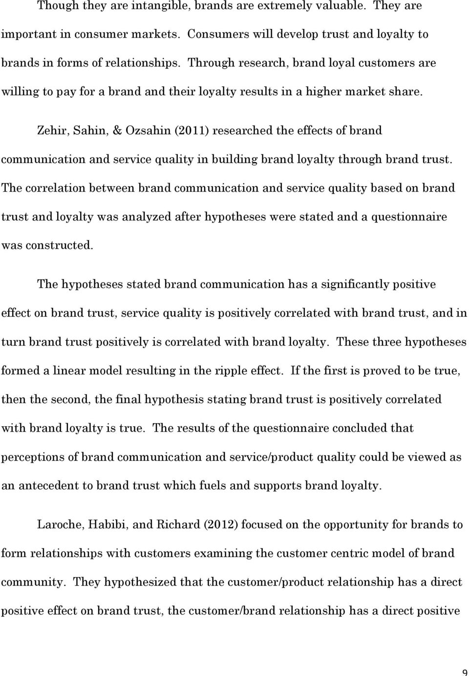 Zehir, Sahin, & Ozsahin (2011) researched the effects of brand communication and service quality in building brand loyalty through brand trust.