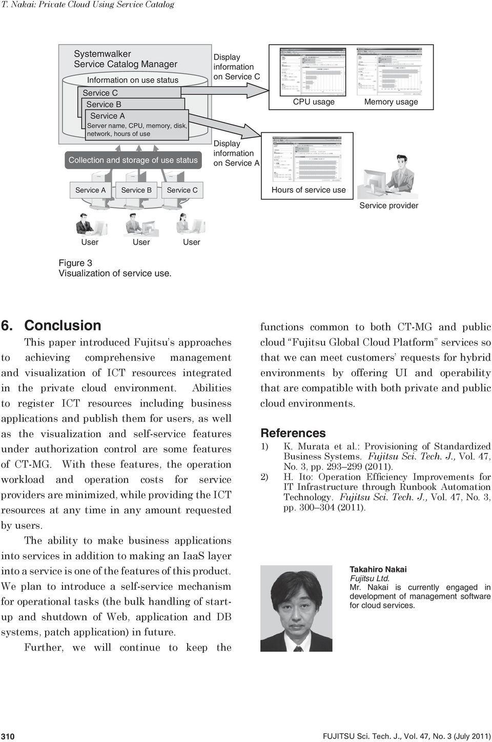 use. 6. Conclusion This paper introduced Fujitsu s approaches to achieving comprehensive management and visualization of ICT resources integrated in the private cloud environment.