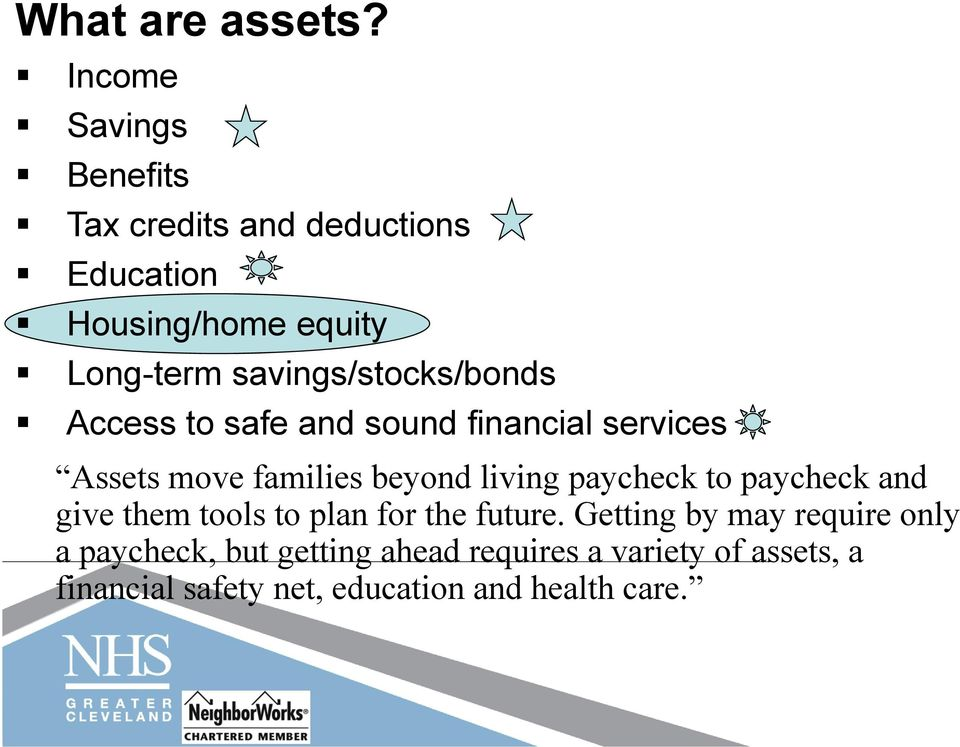 savings/stocks/bonds Access to safe and sound financial services Assets move families beyond living