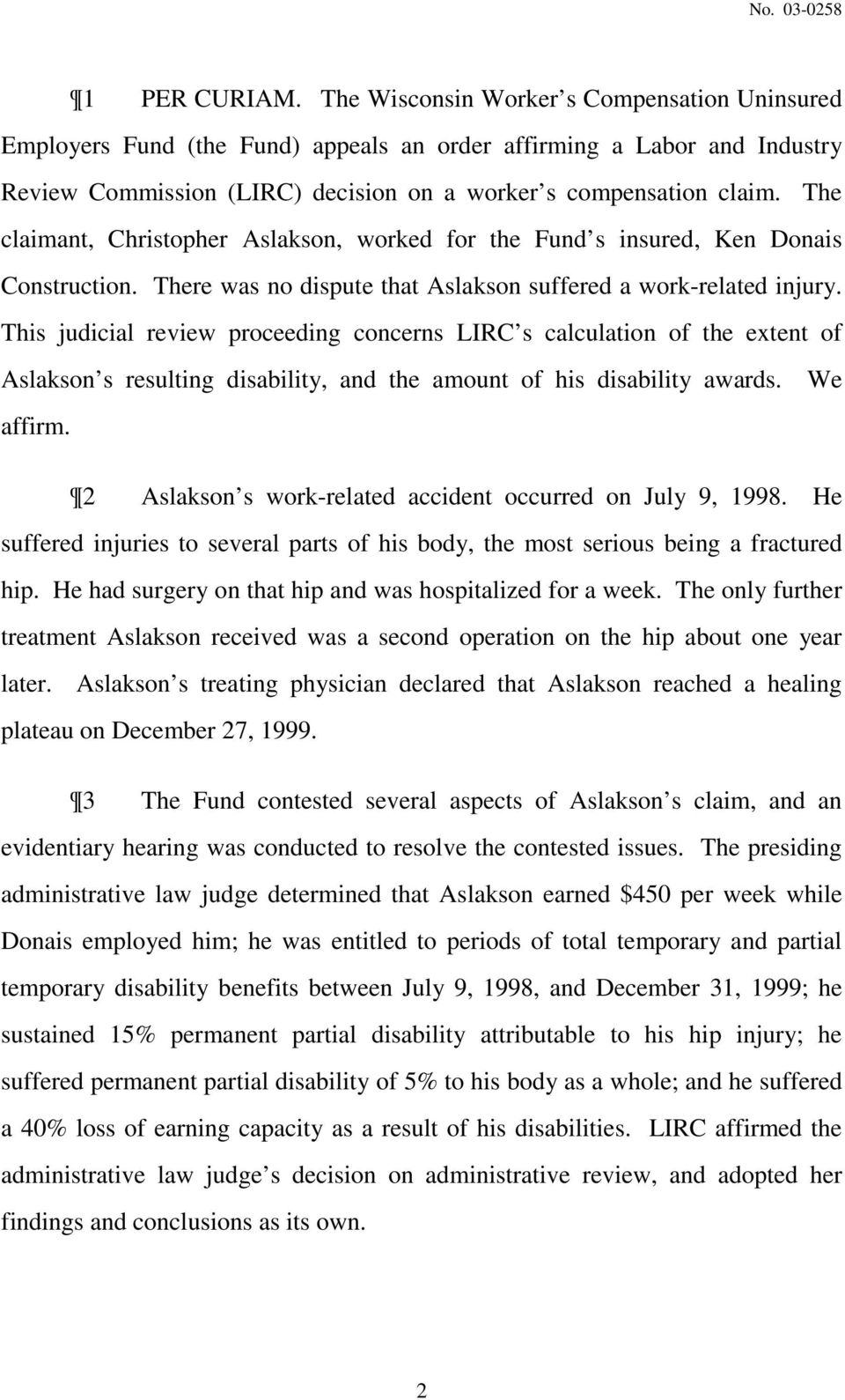 The claimant, Christopher Aslakson, worked for the Fund s insured, Ken Donais Construction. There was no dispute that Aslakson suffered a work-related injury.