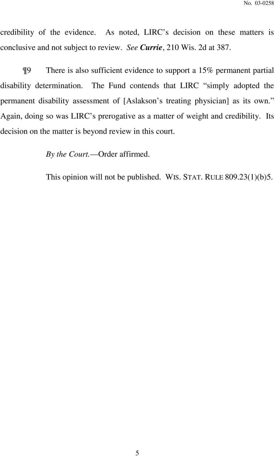 The Fund contends that LIRC simply adopted the permanent disability assessment of [Aslakson s treating physician] as its own.