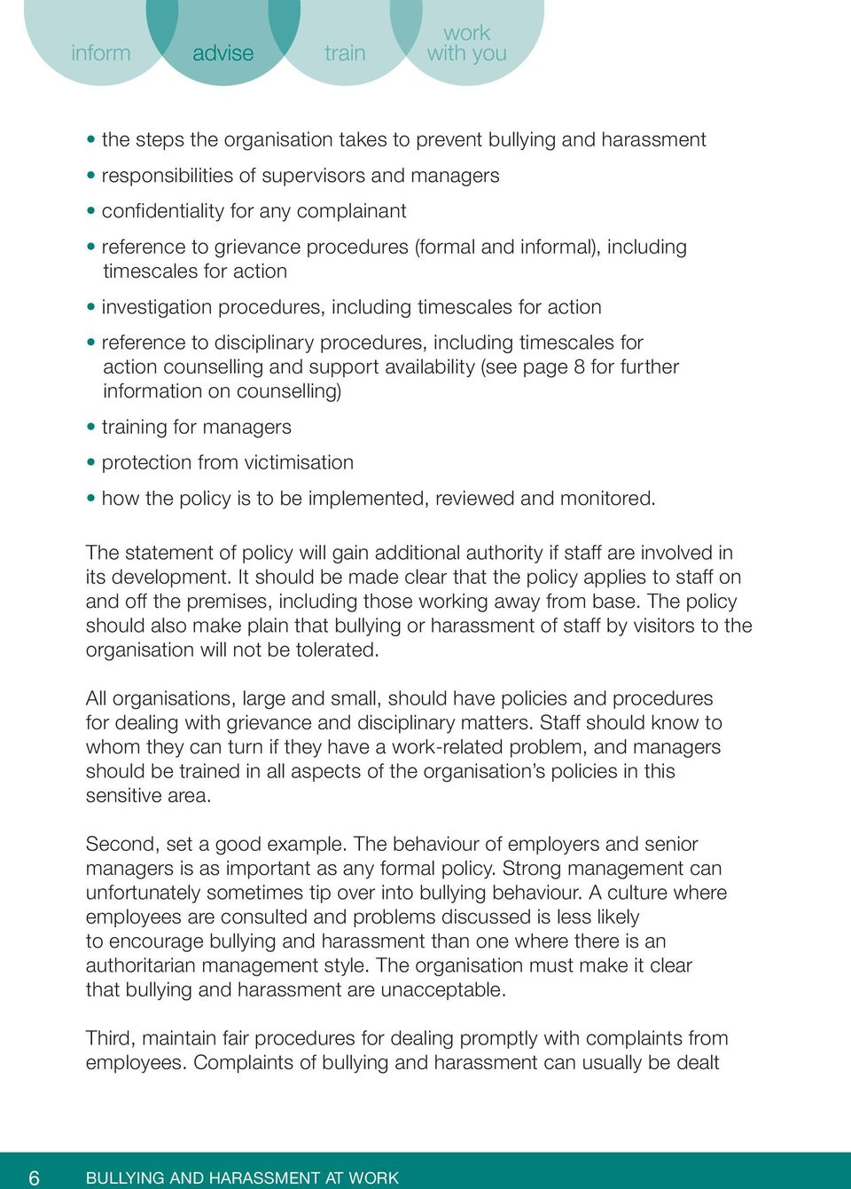 availability (see page 8 for further information on counselling) training for managers protection from victimisation how the policy is to be implemented, reviewed and monitored.