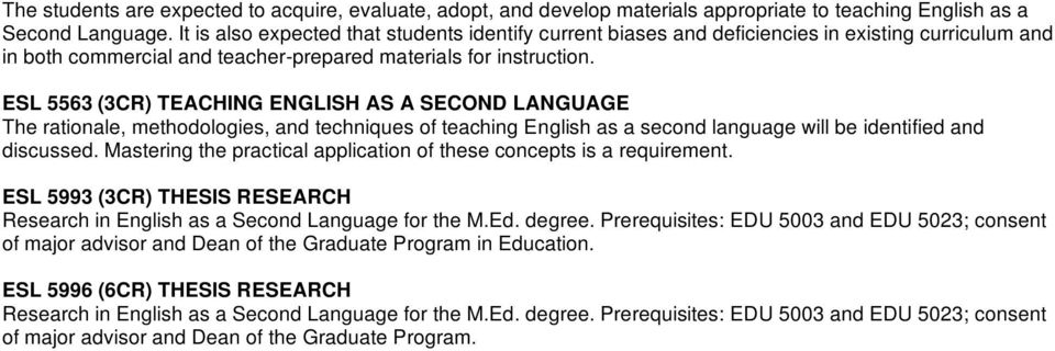ESL 5563 (3CR) TEACHING ENGLISH AS A SECOND LANGUAGE The rationale, methodologies, and techniques of teaching English as a second language will be identified and discussed.