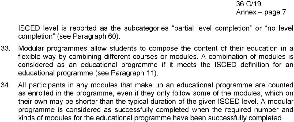A combination of modules is considered as an educational programme if it meets the ISCED definition for an educational programme (see Paragraph 11). 34.