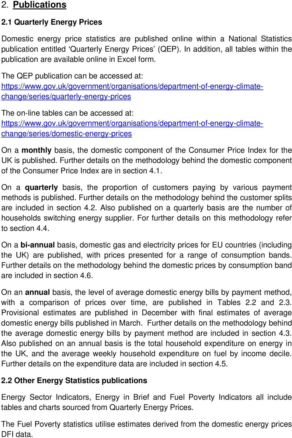 uk/government/organisations/department-of-energy-climatechange/series/quarterly-energy-prices The on-line tables can be accessed at: https://www.gov.uk/government/organisations/department-of-energy-climatechange/series/domestic-energy-prices On a monthly basis, the domestic component of the Consumer Price Index for the UK is published.