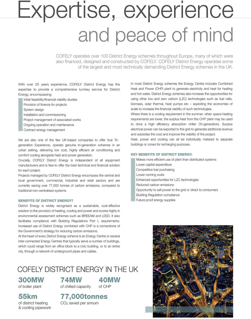 With over 25 years experience, COFELY District Energy has the expertise to provide a comprehensive turnkey service for District Energy, encompassing: Initial feasibility/financial viability studies