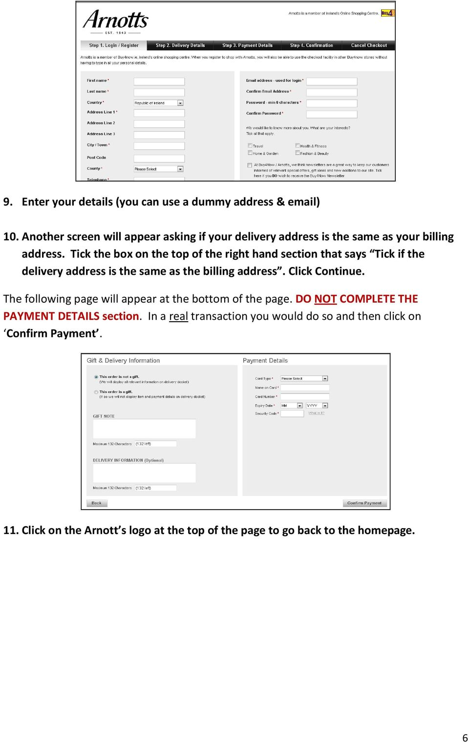 Tick the box on the top of the right hand section that says Tick if the delivery address is the same as the billing address. Click Continue.