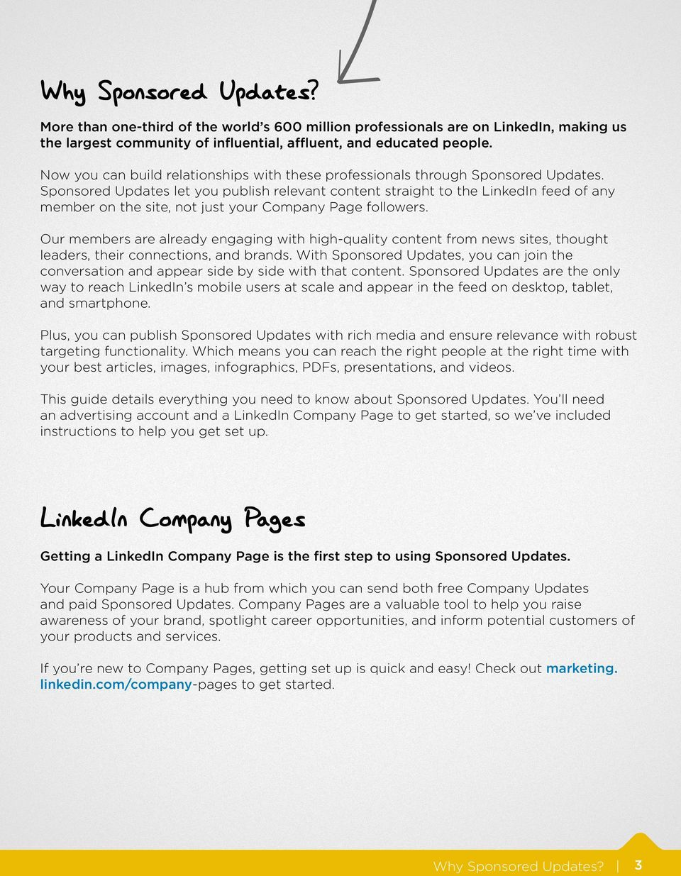 Sponsored Updates let you publish relevant content straight to the LinkedIn feed of any member on the site, not just your Company Page followers.