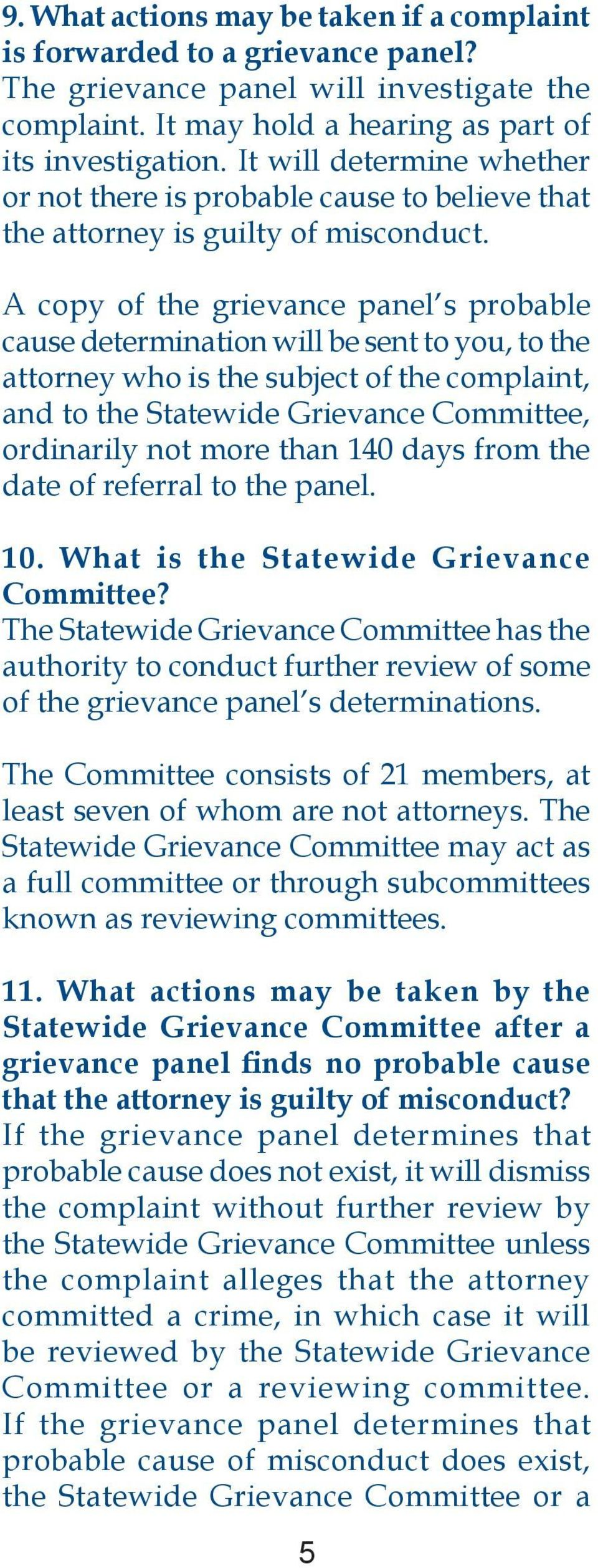 A copy of the grievance panel s probable cause determination will be sent to you, to the attorney who is the subject of the complaint, and to the Statewide Grievance Committee, ordinarily not more