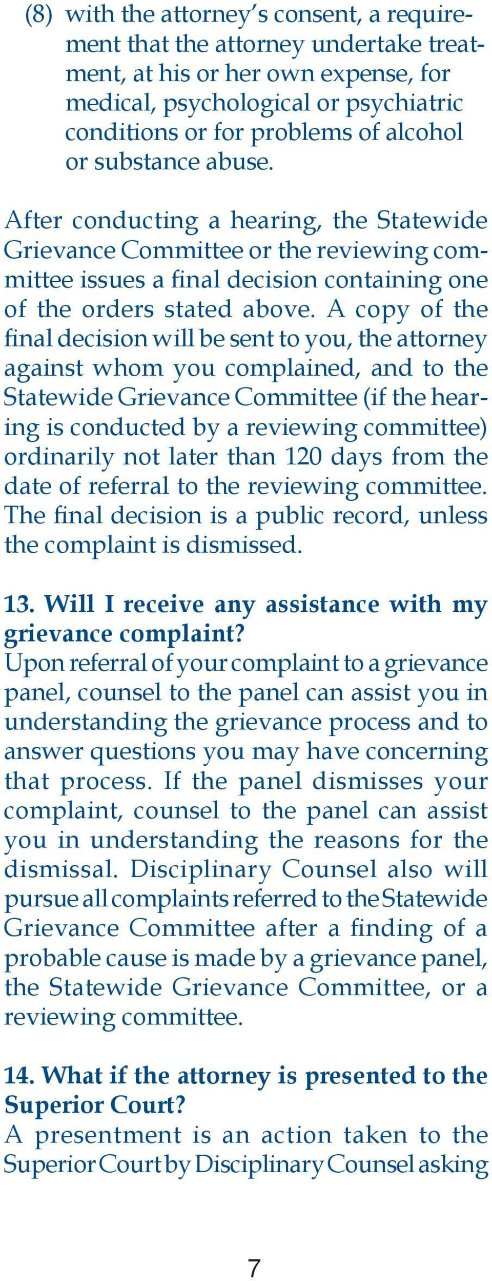 A copy of the final decision will be sent to you, the attorney against whom you complained, and to the Statewide Grievance Committee (if the hearing is conducted by a reviewing committee) ordinarily
