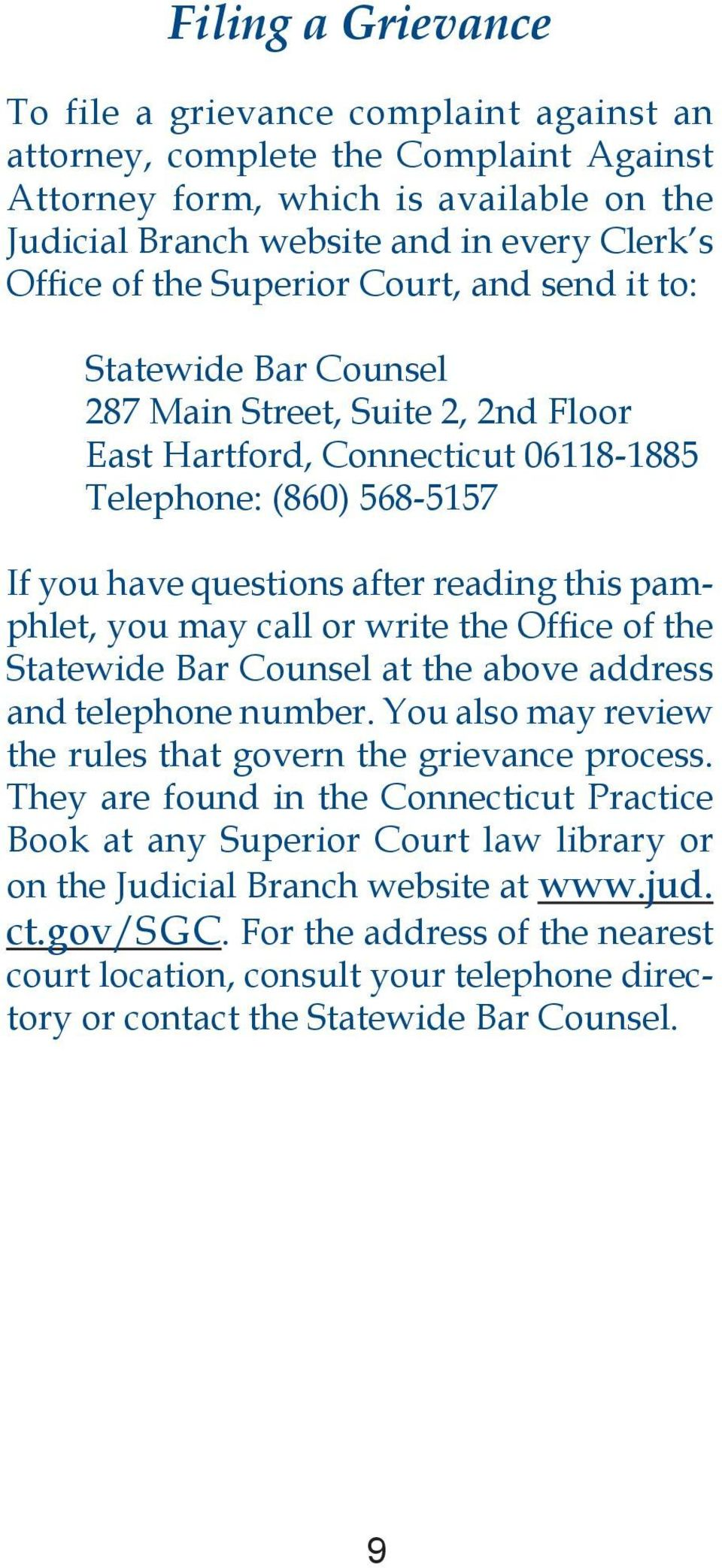 pamphlet, you may call or write the Office of the Statewide Bar Counsel at the above address and telephone number. You also may review the rules that govern the grievance process.