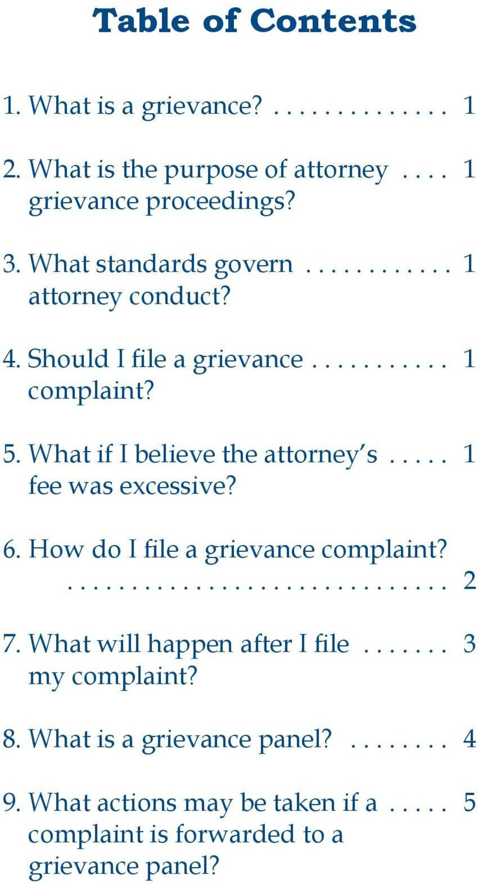 What if I believe the attorney s..... 1 fee was excessive? 6. How do I file a grievance complaint?.............................. 2 7.