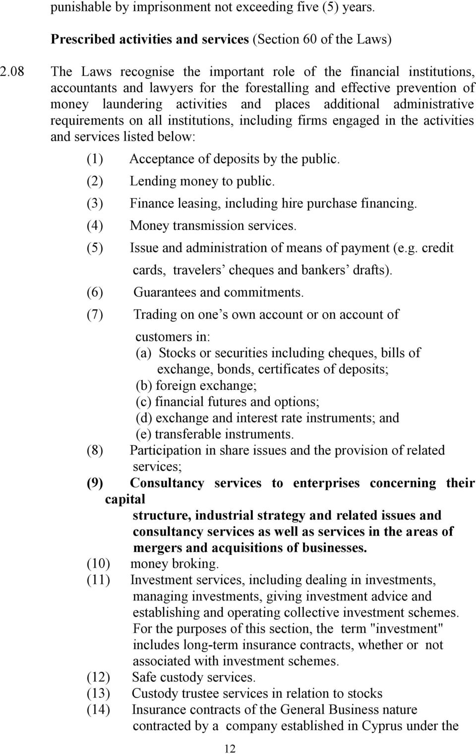 administrative requirements on all institutions, including firms engaged in the activities and services listed below: (1) Acceptance of deposits by the public. (2) Lending money to public.