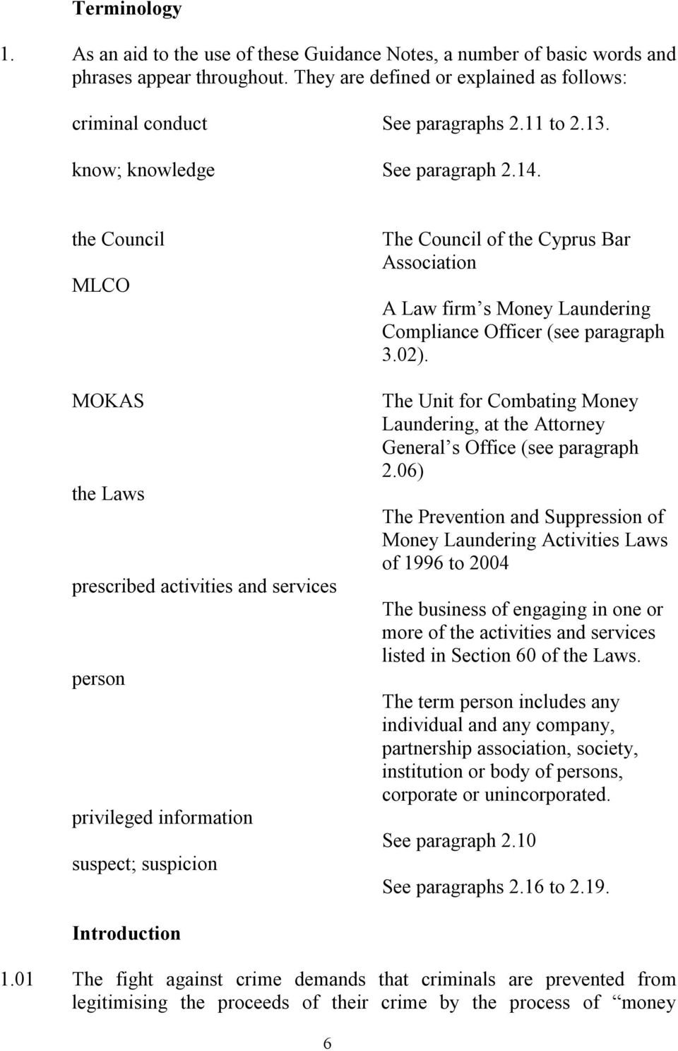 the Council MLCO MOKAS the Laws prescribed activities and services person privileged information suspect; suspicion The Council of the Cyprus Bar Association A Law firm s Money Laundering Compliance