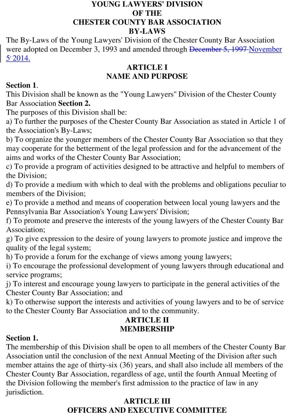 "ARTICLE I NAME AND PURPOSE This Division shall be known as the ""Young Lawyers'' Division of the Chester County Bar Association The purposes of this Division shall be: a) To further the purposes of"