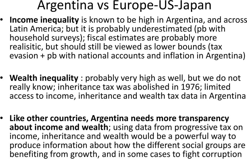 know; inheritance tax was abolished in 1976; limited access to income, inheritance and wealth tax data in Argentina Like other countries, Argentina needs more transparency about income and wealth;
