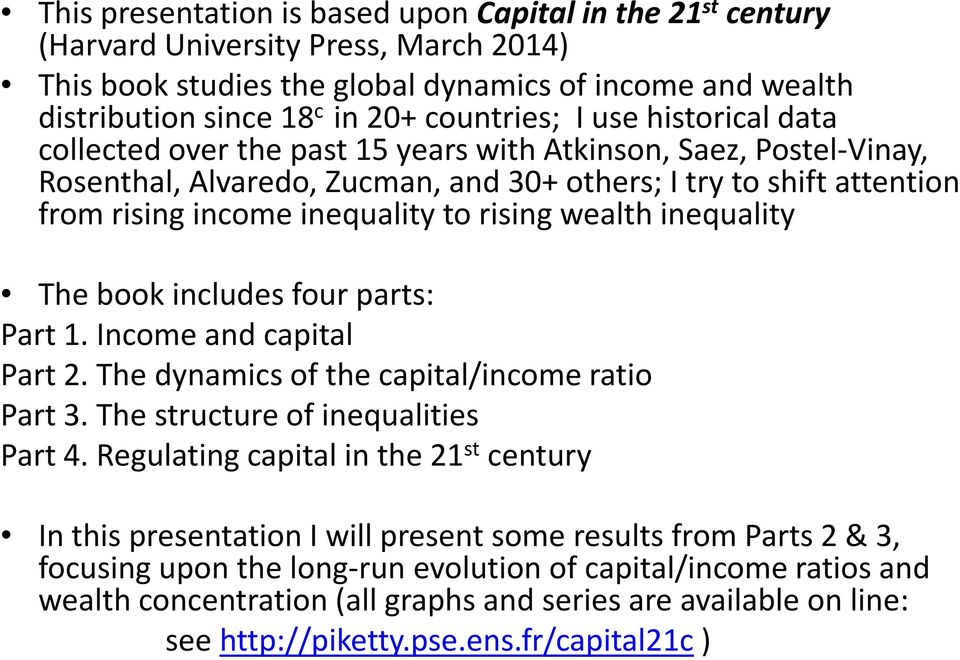 inequality to rising wealth inequality The book includes four parts: Part 1. Income and capital Part 2. The dynamics of the capital/income ratio Part 3. The structure of inequalities Part 4.