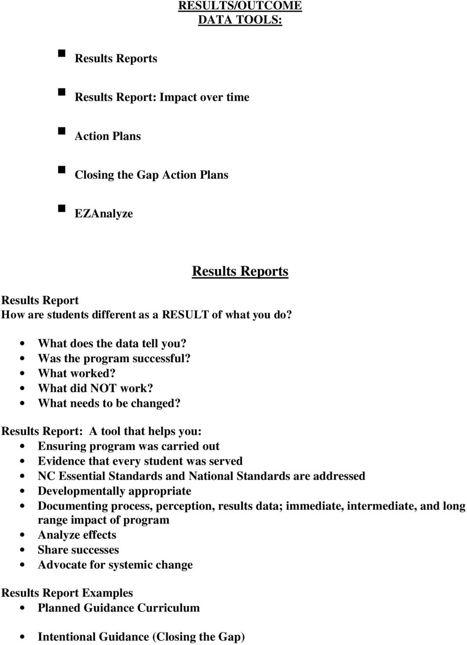 Results Report: A tool that helps you: Ensuring program was carried out Evidence that every student was served NC Essential Standards and National Standards are addressed Developmentally