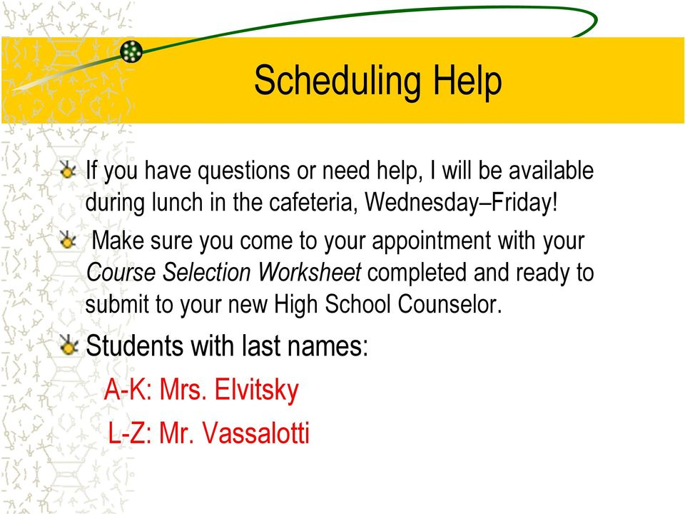 Make sure you come to your appointment with your Course Selection Worksheet