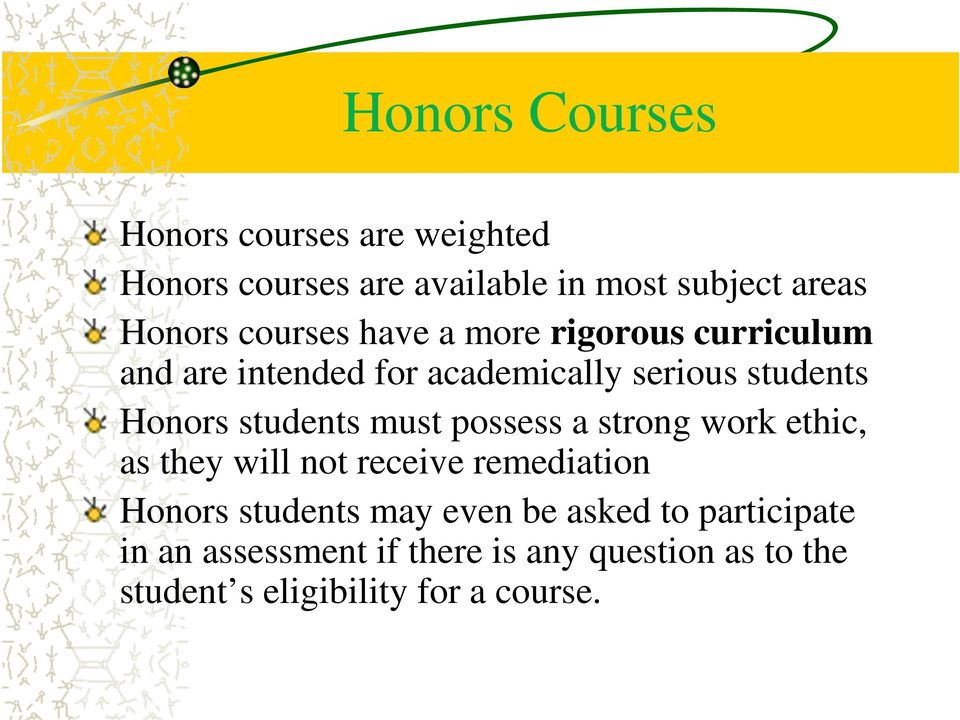 students must possess a strong work ethic, as they will not receive remediation Honors students may
